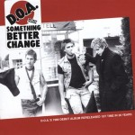 DOA - Something Better Change 40th Anniversary LP